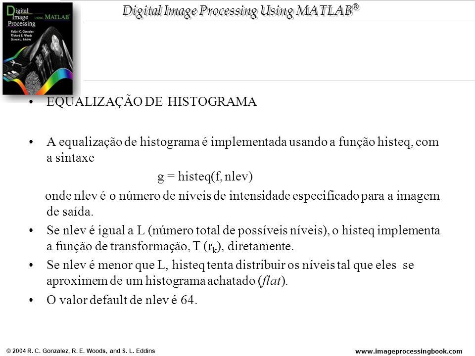 www.imageprocessingbook.com © 2004 R. C. Gonzalez, R. E. Woods, and S. L. Eddins Digital Image Processing Using MATLAB ® EQUALIZAÇÃO DE HISTOGRAMA A e