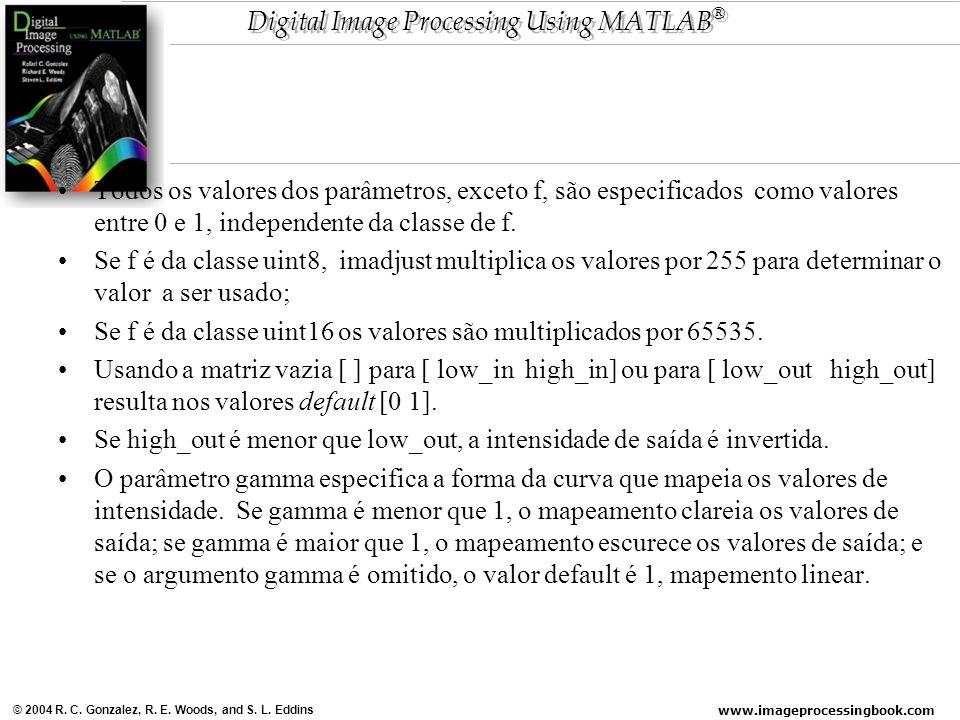 www.imageprocessingbook.com © 2004 R. C. Gonzalez, R. E. Woods, and S. L. Eddins Digital Image Processing Using MATLAB ® Todos os valores dos parâmetr