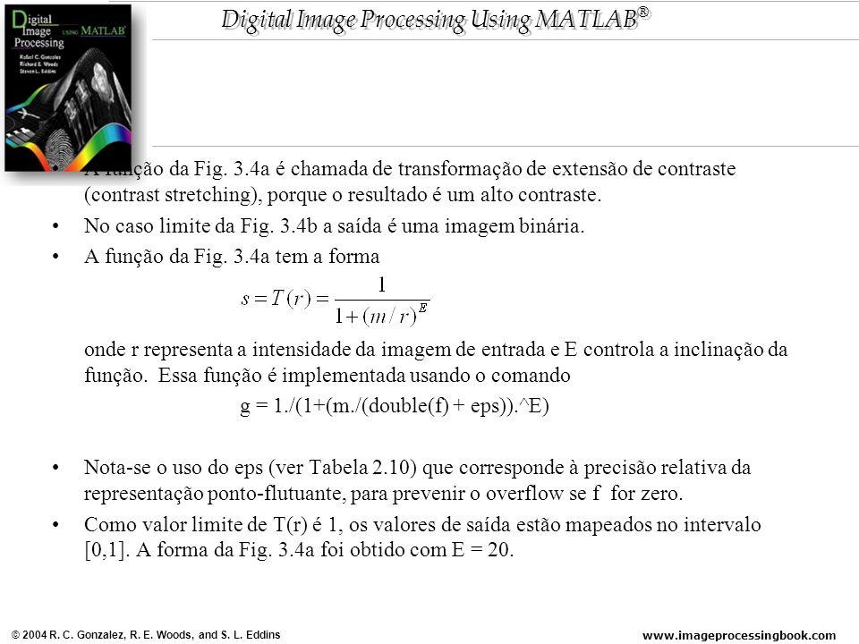 www.imageprocessingbook.com © 2004 R. C. Gonzalez, R. E. Woods, and S. L. Eddins Digital Image Processing Using MATLAB ® A função da Fig. 3.4a é chama