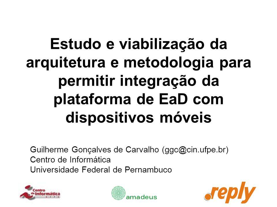 Estudo e viabilização da arquitetura e metodologia para permitir integração da plataforma de EaD com dispositivos móveis Guilherme Gonçalves de Carval