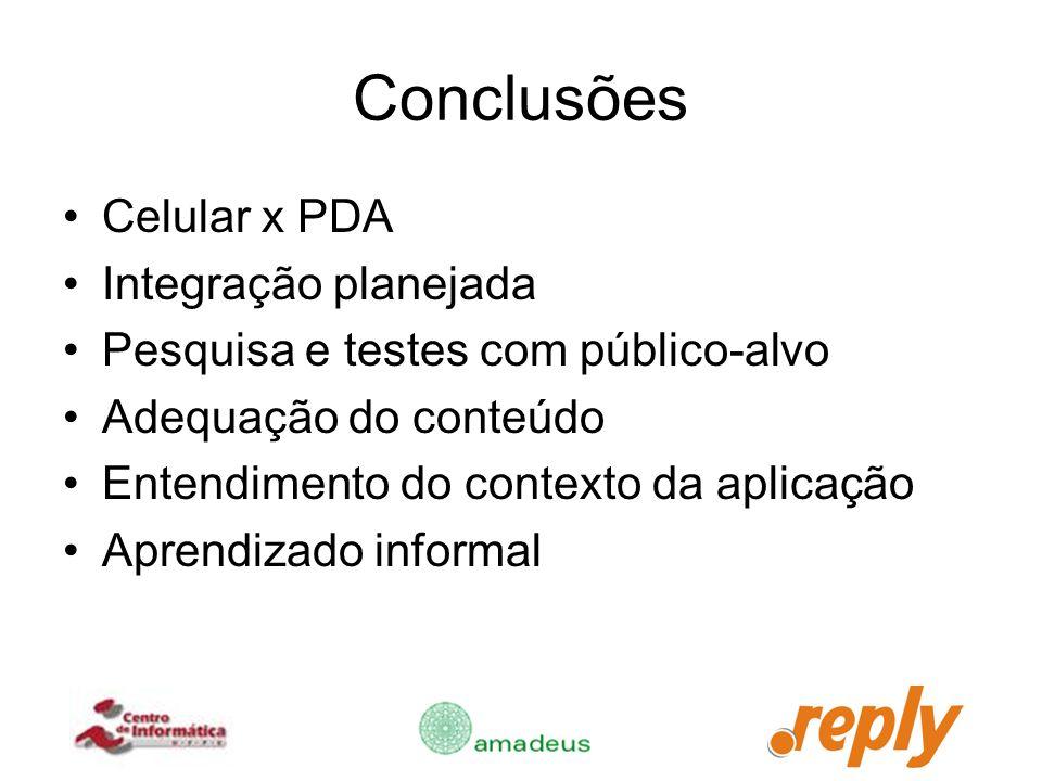 Conclusões Celular x PDA Integração planejada Pesquisa e testes com público-alvo Adequação do conteúdo Entendimento do contexto da aplicação Aprendiza