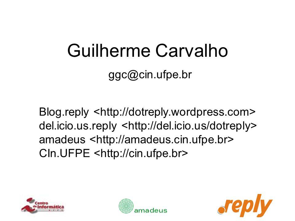 Guilherme Carvalho ggc@cin.ufpe.br Blog.reply del.icio.us.reply amadeus CIn.UFPE
