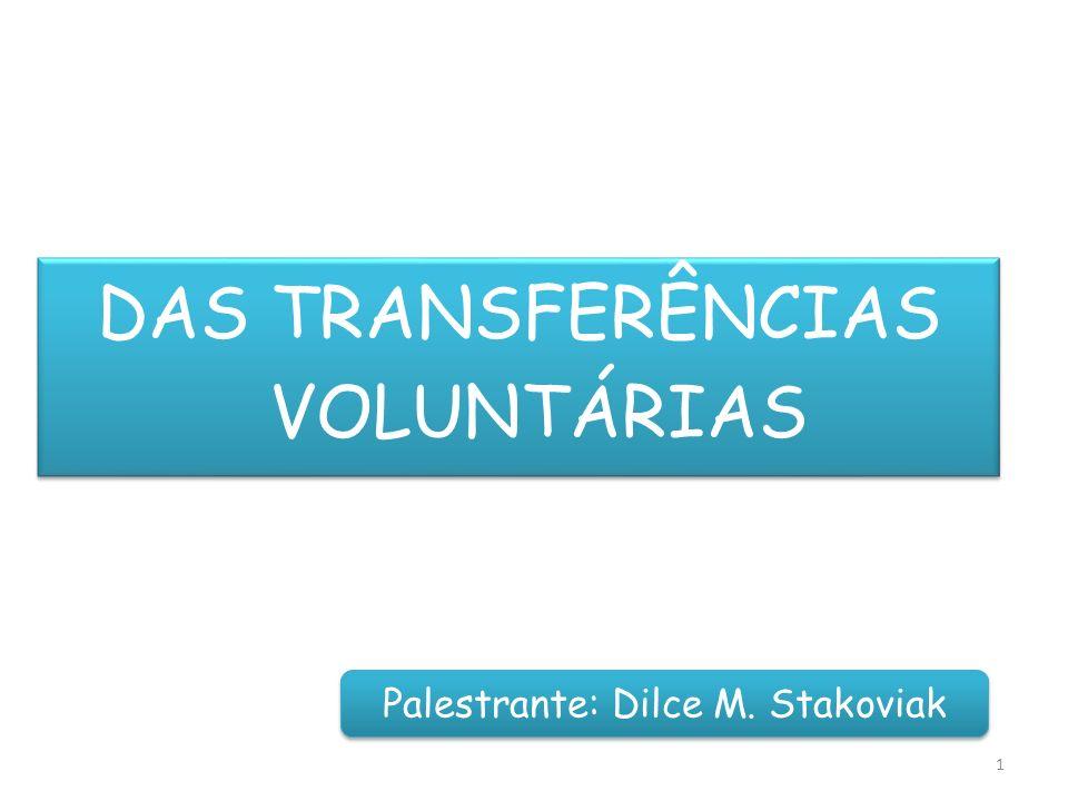 DAS TRANSFERÊNCIAS VOLUNTÁRIAS 1 Palestrante: Dilce M. Stakoviak