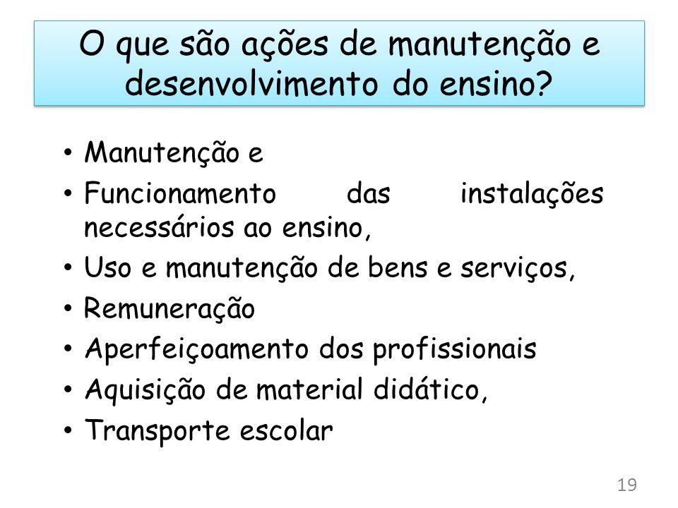 O que são ações de manutenção e desenvolvimento do ensino? Manutenção e Funcionamento das instalações necessários ao ensino, Uso e manutenção de bens