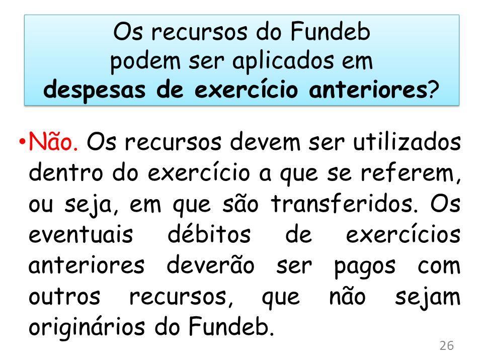 Os recursos do Fundeb podem ser aplicados em despesas de exercício anteriores? Não. Os recursos devem ser utilizados dentro do exercício a que se refe