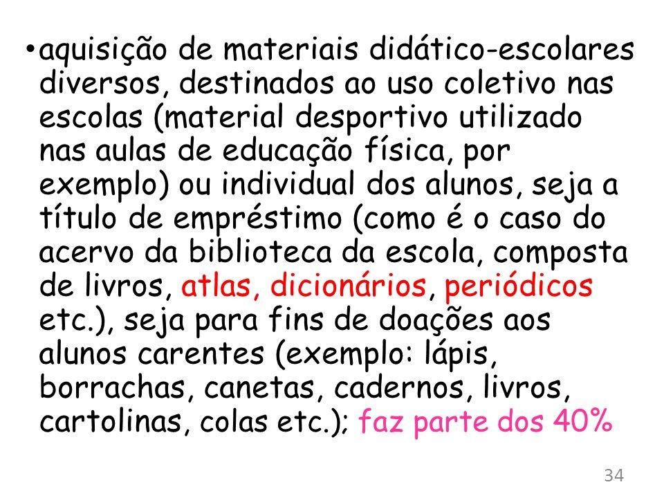 aquisição de materiais didático-escolares diversos, destinados ao uso coletivo nas escolas (material desportivo utilizado nas aulas de educação física