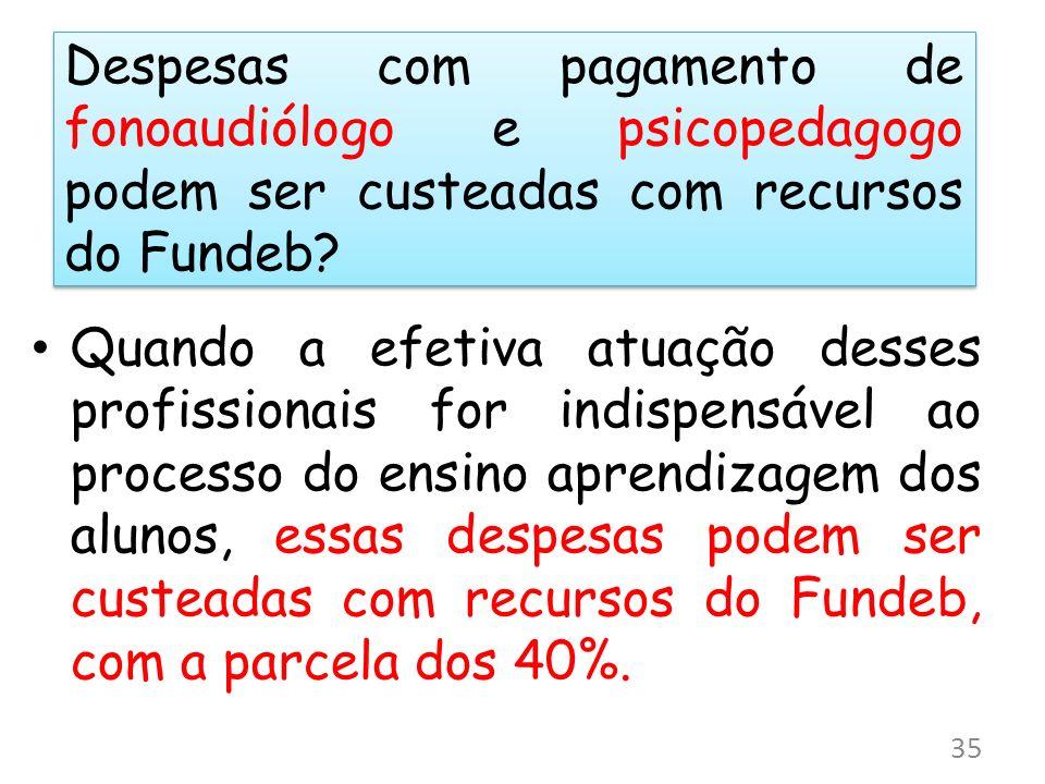 Despesas com pagamento de fonoaudiólogo e psicopedagogo podem ser custeadas com recursos do Fundeb? Quando a efetiva atuação desses profissionais for