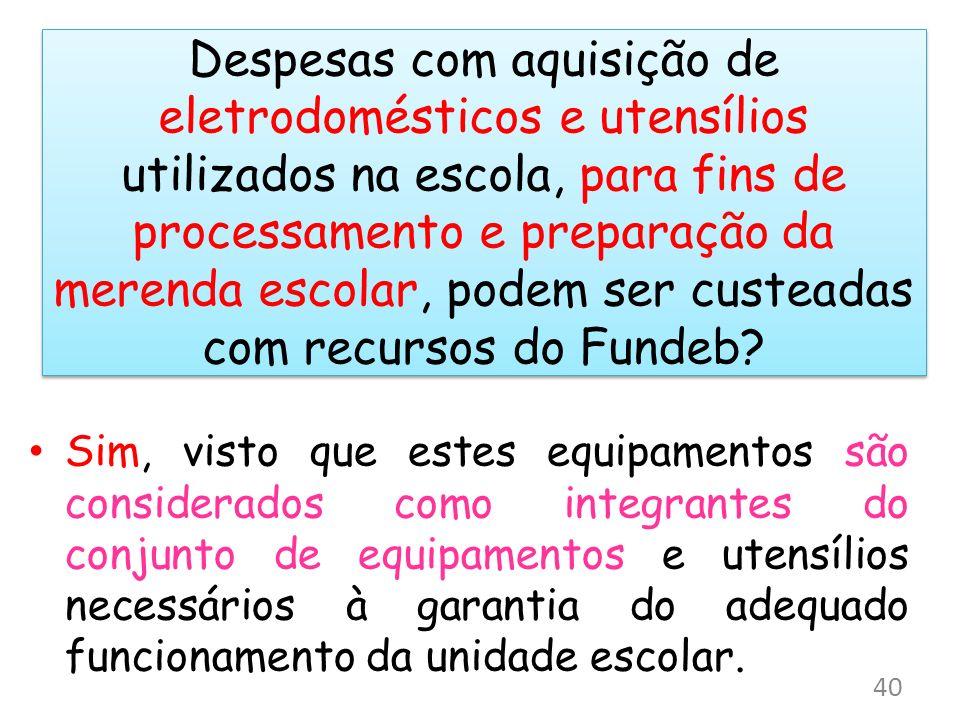 Despesas com aquisição de eletrodomésticos e utensílios utilizados na escola, para fins de processamento e preparação da merenda escolar, podem ser cu