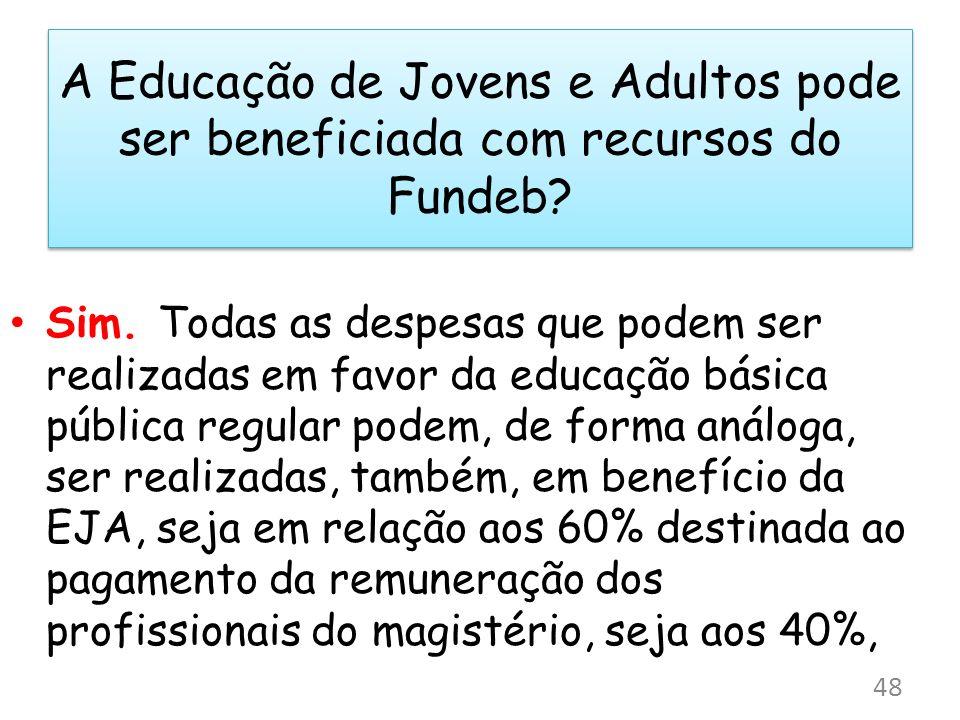 A Educação de Jovens e Adultos pode ser beneficiada com recursos do Fundeb? Sim. Todas as despesas que podem ser realizadas em favor da educação básic
