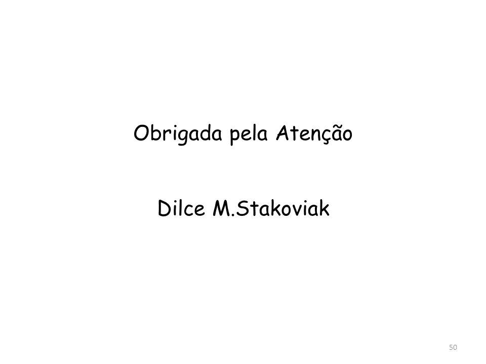 Obrigada pela Atenção Dilce M.Stakoviak 50
