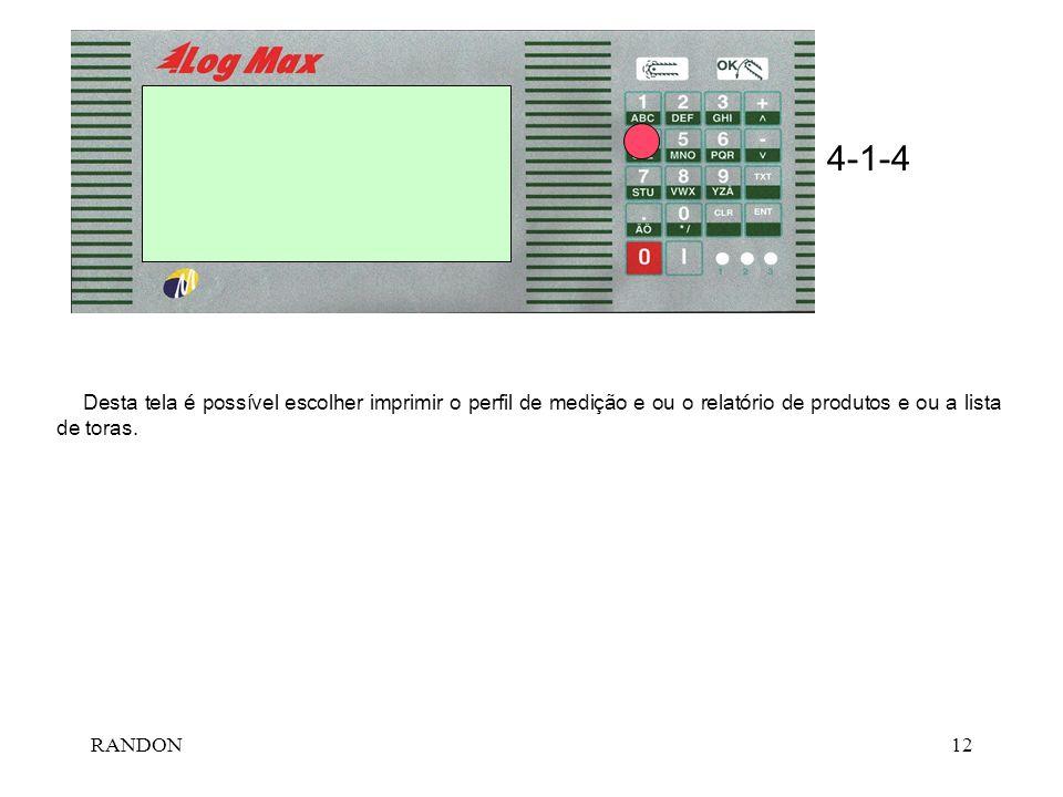 RANDON12 Desta tela é possível escolher imprimir o perfil de medição e ou o relatório de produtos e ou a lista de toras. 4-1-4