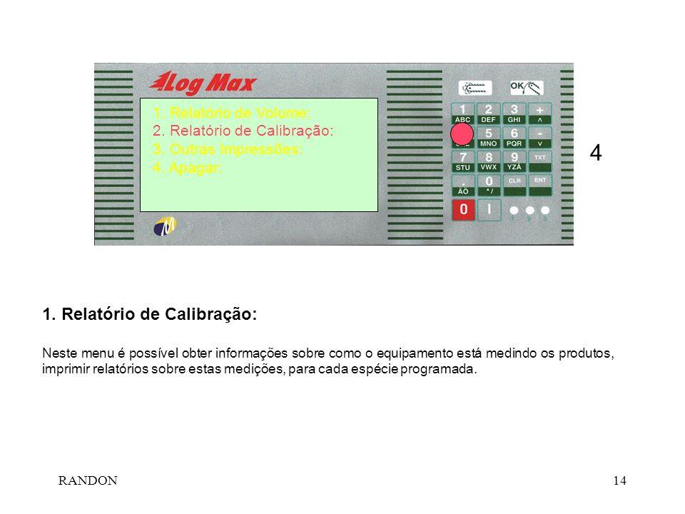 RANDON14 4 1. Relatório de Calibração: Neste menu é poss í vel obter informa ç ões sobre como o equipamento est á medindo os produtos, imprimir relat