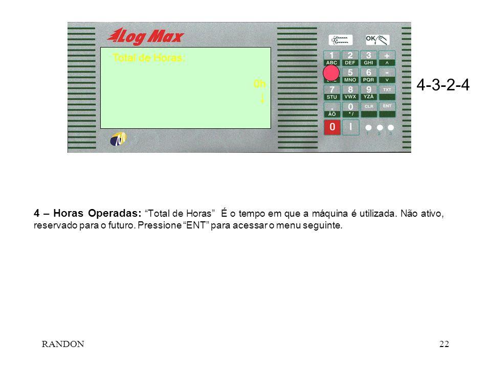 RANDON22 4-3-2-4 Total de Horas: 0h 4 – Horas Operadas: Total de Horas É o tempo em que a m á quina é utilizada. Não ativo, reservado para o futuro. P