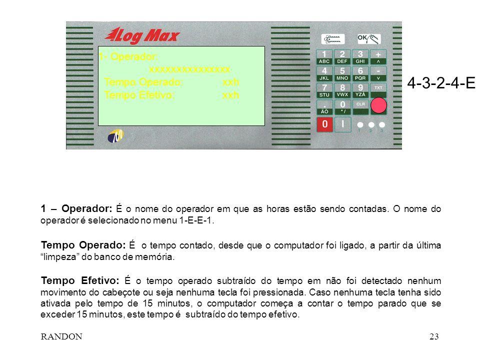 RANDON23 4-3-2-4-E 1- Operador: xxxxxxxxxxxxxxx Tempo Operado: xxh Tempo Efetivo: xxh 1 – Operador: É o nome do operador em que as horas estão sendo c