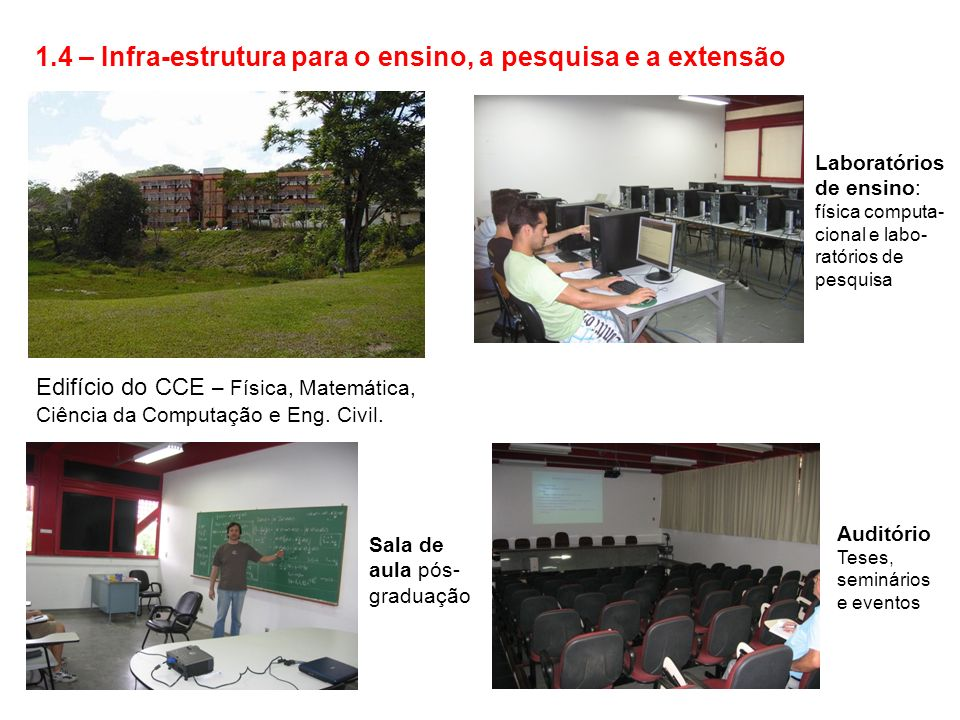 1.4 – Infra-estrutura para o ensino, a pesquisa e a extensão Edifício do CCE – Física, Matemática, Ciência da Computação e Eng.