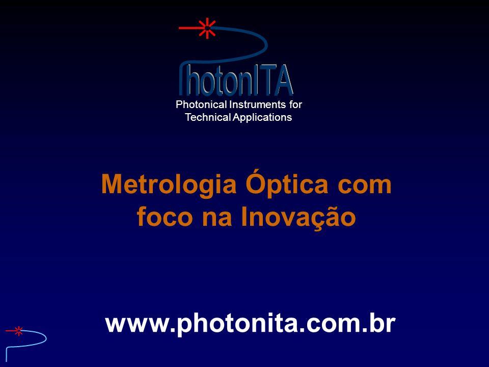 Photonical Instruments for Technical Applications www.photonita.com.br Metrologia Óptica com foco na Inovação