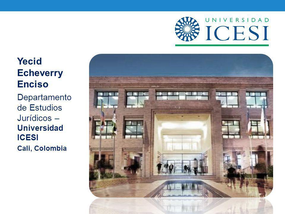 Yecid Echeverry Enciso Departamento de Estudios Jurídicos – Universidad ICESI Cali, Colombia