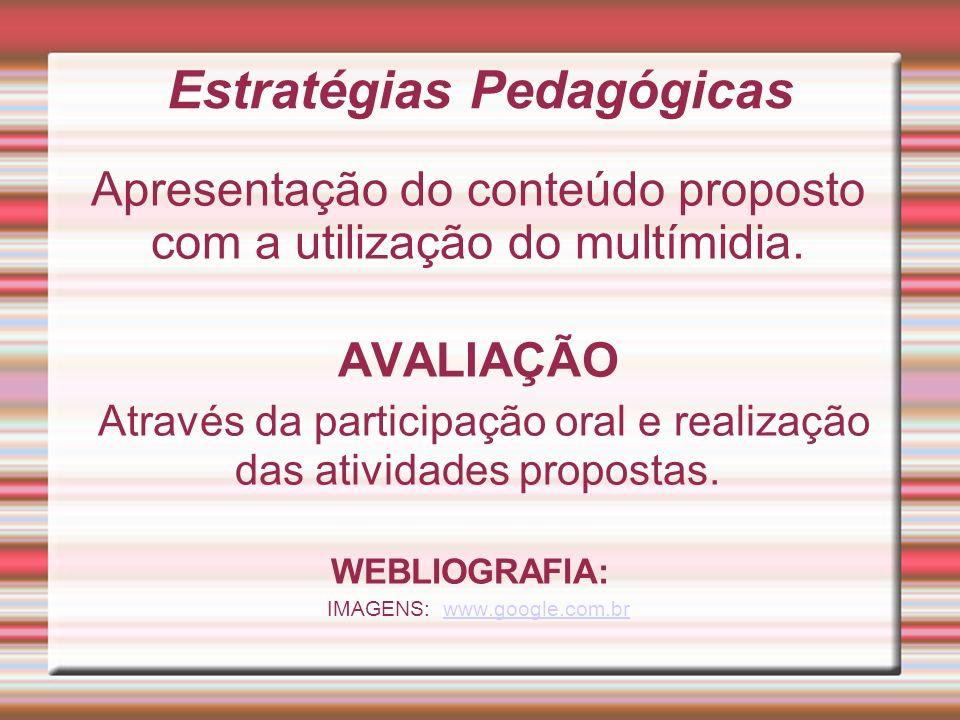 Estratégias Pedagógicas Apresentação do conteúdo proposto com a utilização do multímidia. AVALIAÇÃO Através da participação oral e realização das ativ