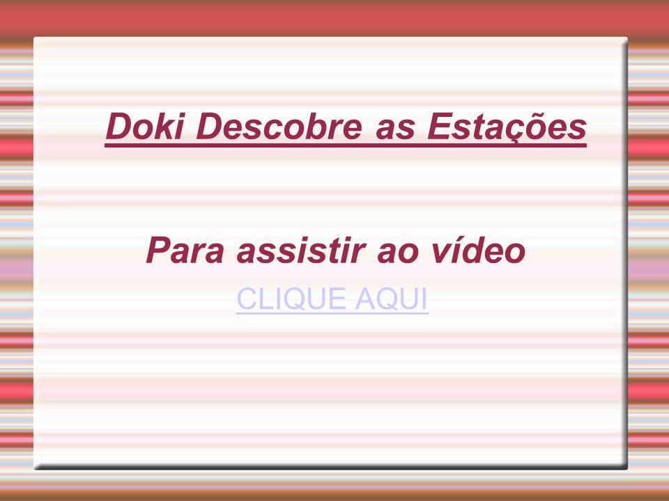 Doki Descobre as Estações Para assistir ao vídeo CLIQUE AQUI