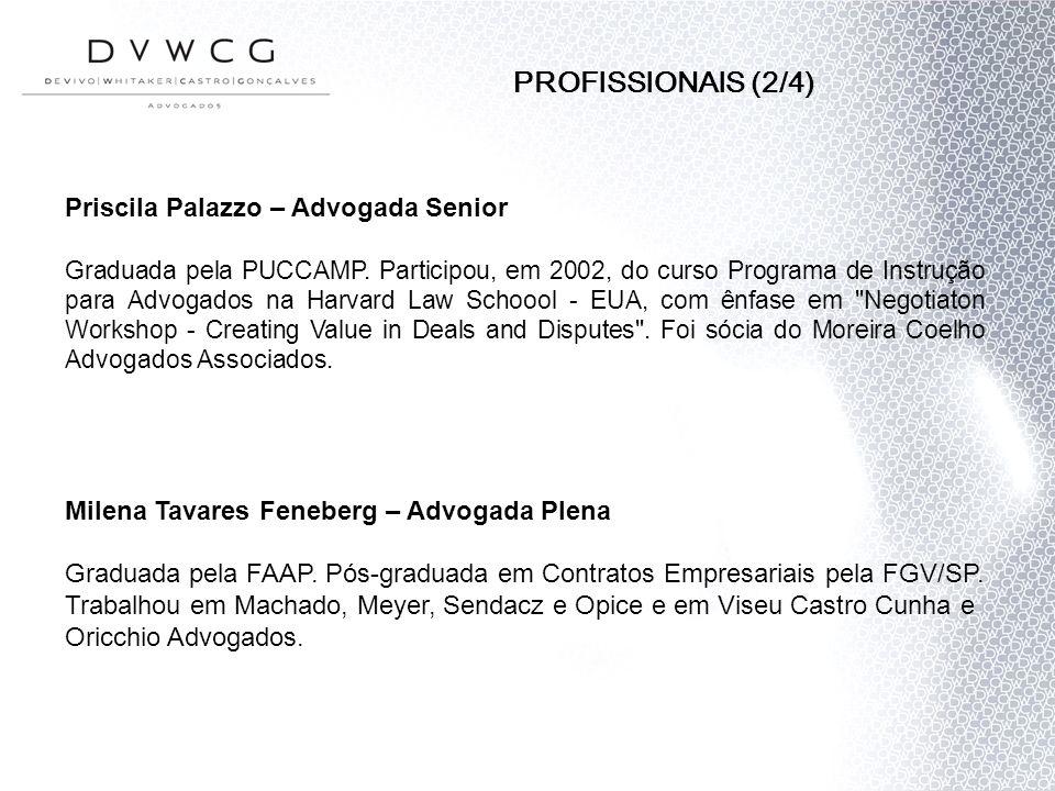 PROFISSIONAIS (2/4) Priscila Palazzo – Advogada Senior Graduada pela PUCCAMP. Participou, em 2002, do curso Programa de Instrução para Advogados na Ha