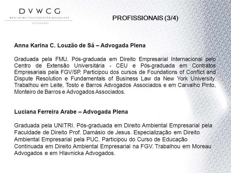 PROFISSIONAIS (3/4) Anna Karina C. Louzão de Sá – Advogada Plena Graduada pela FMU. Pós-graduada em Direito Empresarial Internacional pelo Centro de E
