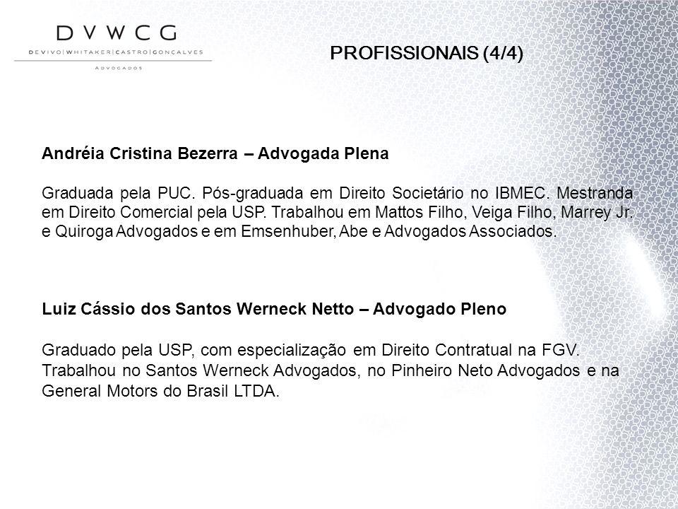 Andréia Cristina Bezerra – Advogada Plena Graduada pela PUC. Pós-graduada em Direito Societário no IBMEC. Mestranda em Direito Comercial pela USP. Tra