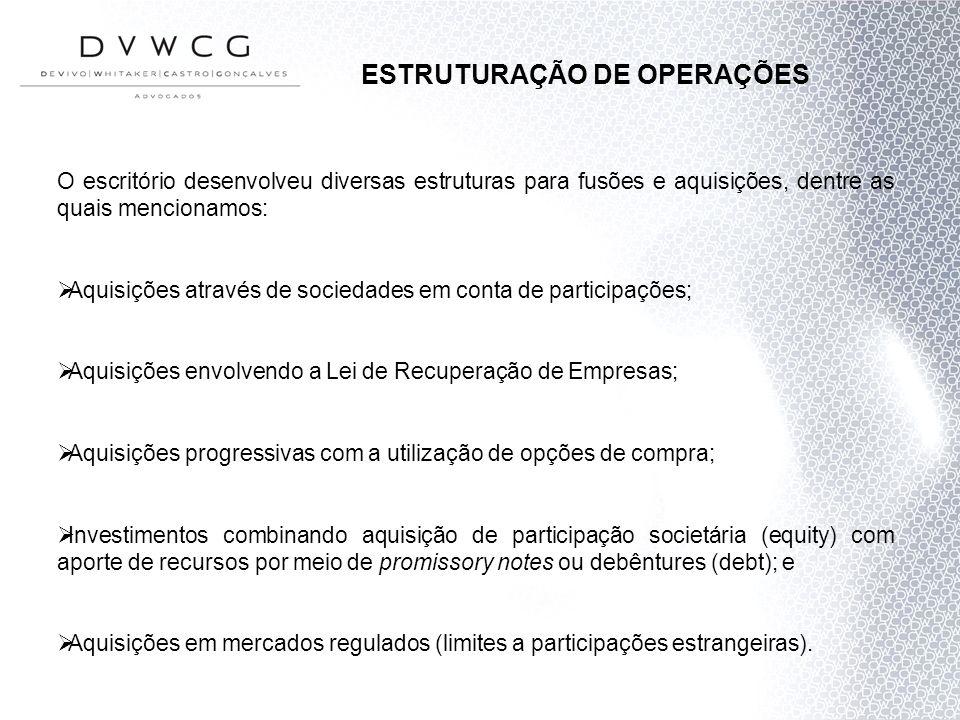 ESTRUTURAÇÃO DE OPERAÇÕES O escritório desenvolveu diversas estruturas para fusões e aquisições, dentre as quais mencionamos: Aquisições através de so