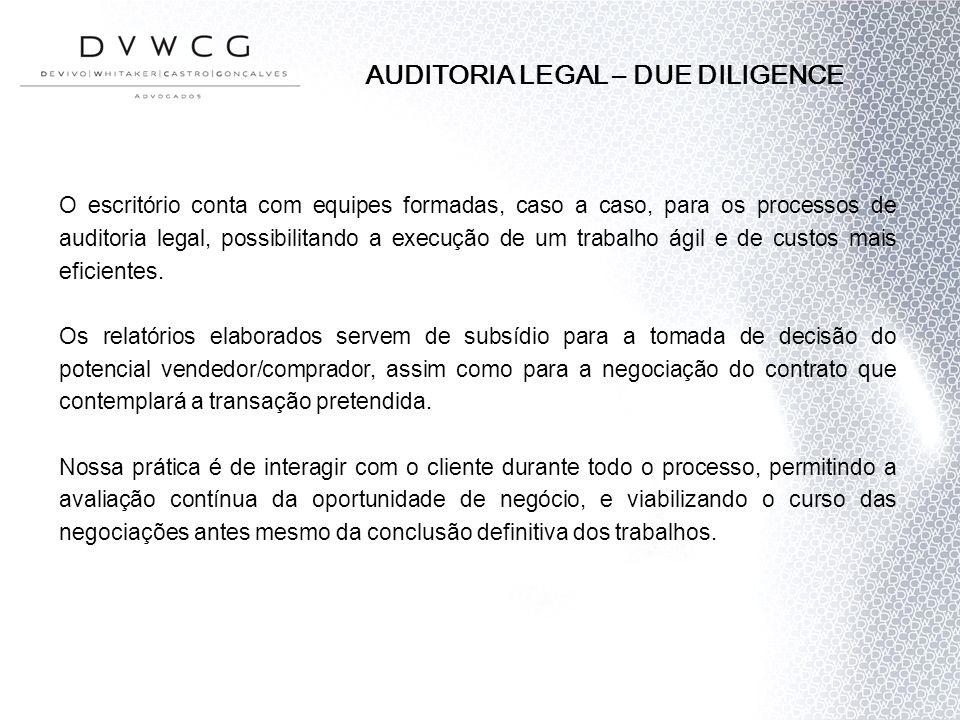 AUDITORIA LEGAL – DUE DILIGENCE O escritório conta com equipes formadas, caso a caso, para os processos de auditoria legal, possibilitando a execução