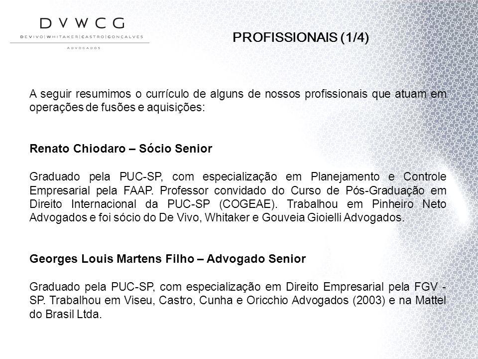 PROFISSIONAIS (1/4) A seguir resumimos o currículo de alguns de nossos profissionais que atuam em operações de fusões e aquisições: Renato Chiodaro –