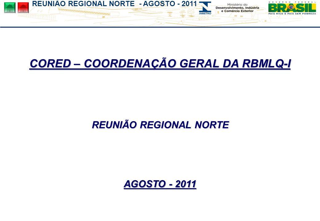 REUNIÃO REGIONAL NORTE - AGOSTO - 2011 CORED – COORDENAÇÃO GERAL DA RBMLQ-I REUNIÃO REGIONAL NORTE AGOSTO - 2011