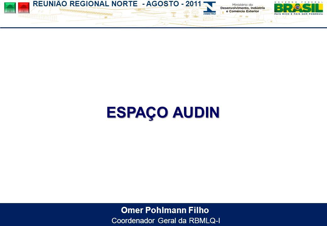 REUNIÃO REGIONAL NORTE - AGOSTO - 2011 Omer Pohlmann Filho Coordenador Geral da RBMLQ-I ESPAÇO AUDIN