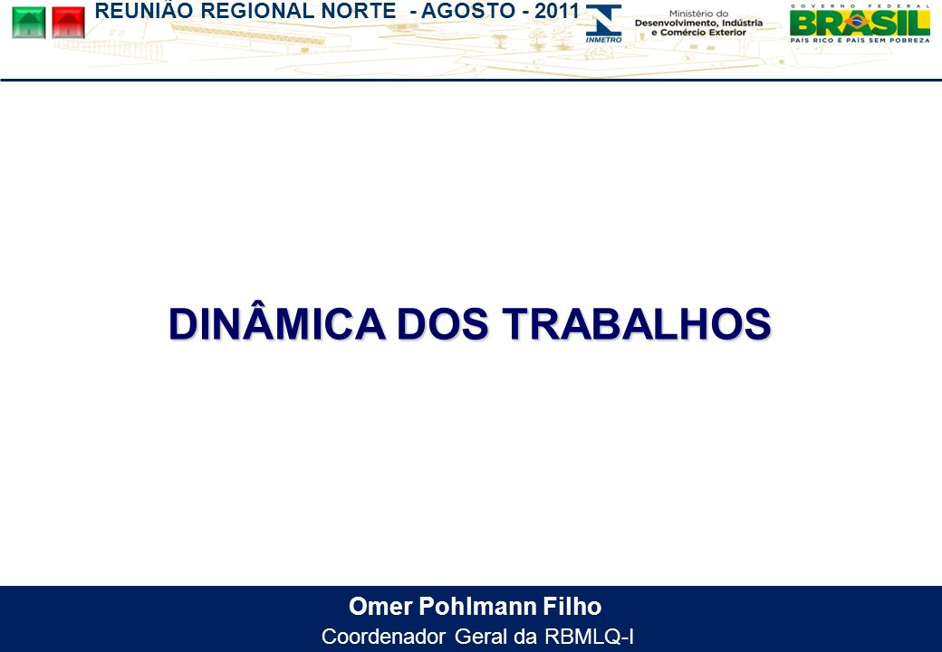REUNIÃO REGIONAL NORTE - AGOSTO - 2011 Omer Pohlmann Filho Coordenador Geral da RBMLQ-I DINÂMICA DOS TRABALHOS