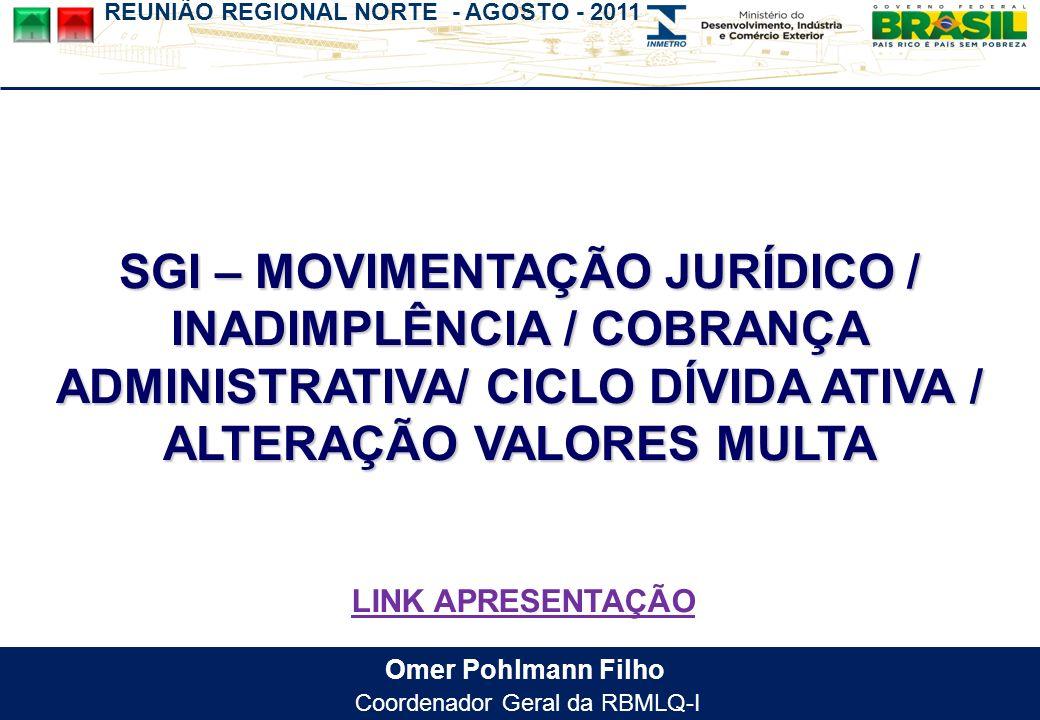 REUNIÃO REGIONAL NORTE - AGOSTO - 2011 Omer Pohlmann Filho Coordenador Geral da RBMLQ-I SGI – MOVIMENTAÇÃO JURÍDICO / INADIMPLÊNCIA / COBRANÇA ADMINISTRATIVA/ CICLO DÍVIDA ATIVA / ALTERAÇÃO VALORES MULTA LINK APRESENTAÇÃO