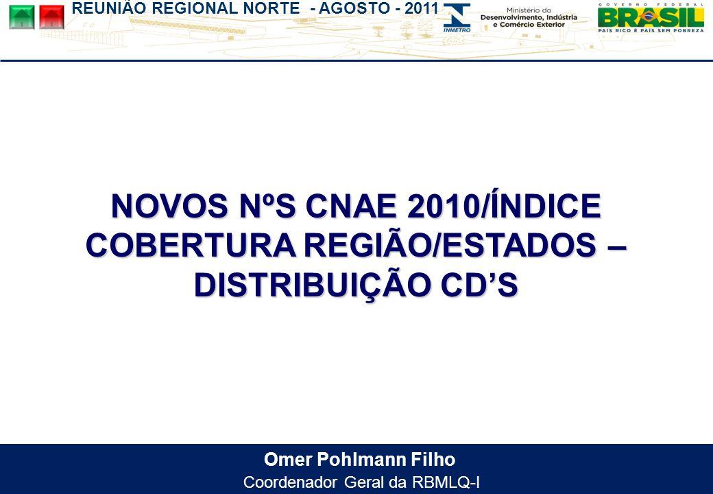 REUNIÃO REGIONAL NORTE - AGOSTO - 2011 Omer Pohlmann Filho Coordenador Geral da RBMLQ-I NOVOS NºS CNAE 2010/ÍNDICE COBERTURA REGIÃO/ESTADOS – DISTRIBUIÇÃO CDS