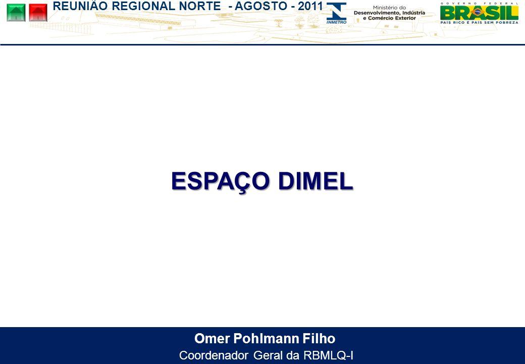 REUNIÃO REGIONAL NORTE - AGOSTO - 2011 Omer Pohlmann Filho Coordenador Geral da RBMLQ-I ESPAÇO DIMEL