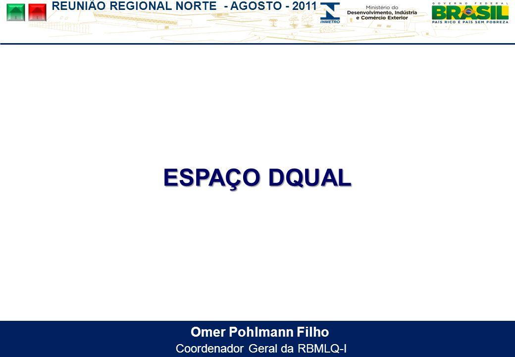 REUNIÃO REGIONAL NORTE - AGOSTO - 2011 Omer Pohlmann Filho Coordenador Geral da RBMLQ-I ESPAÇO DQUAL