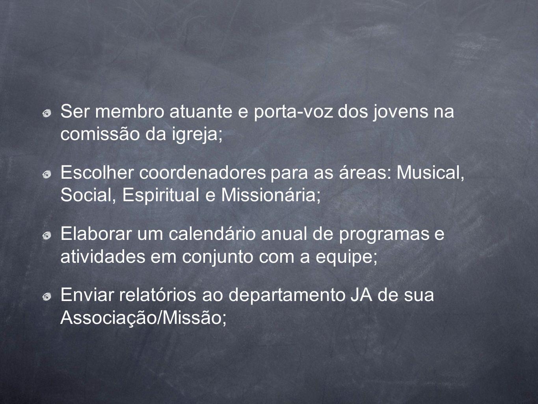 Ser membro atuante e porta-voz dos jovens na comissão da igreja; Escolher coordenadores para as áreas: Musical, Social, Espiritual e Missionária; Elab
