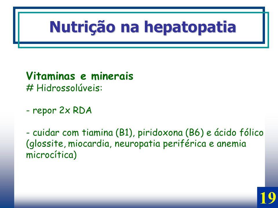 Vitaminas e minerais # Hidrossolúveis: - repor 2x RDA - cuidar com tiamina (B1), piridoxona (B6) e ácido fólico (glossite, miocardia, neuropatia perif