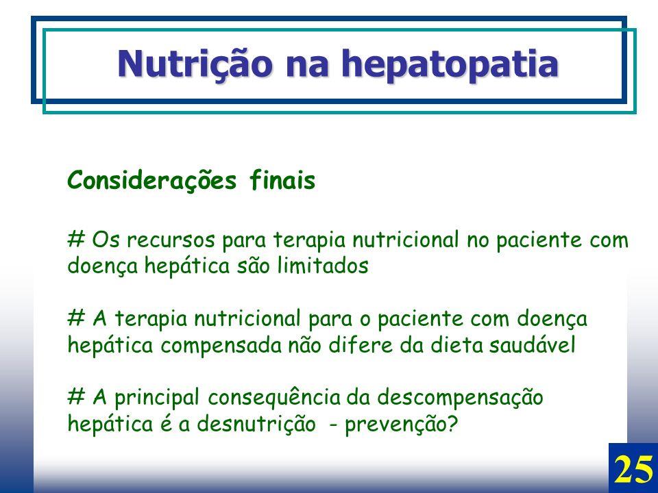 Considerações finais # Os recursos para terapia nutricional no paciente com doença hepática são limitados # A terapia nutricional para o paciente com