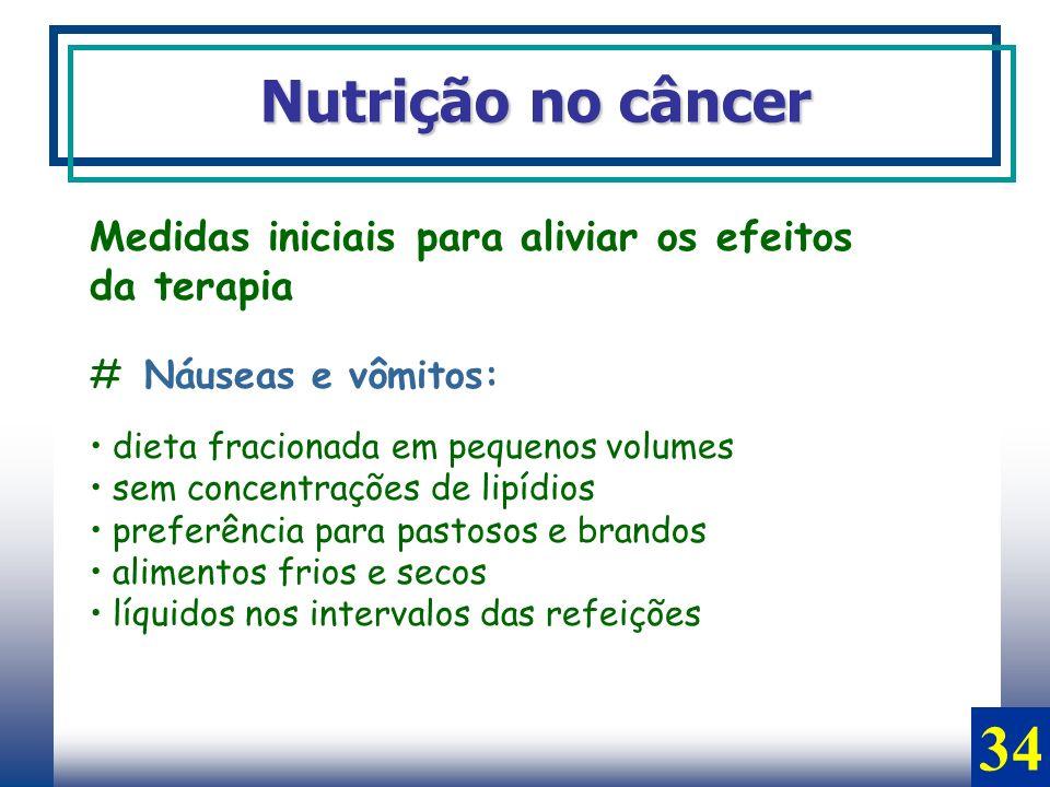 Nutrição no câncer Medidas iniciais para aliviar os efeitos da terapia # Náuseas e vômitos: dieta fracionada em pequenos volumes sem concentrações de