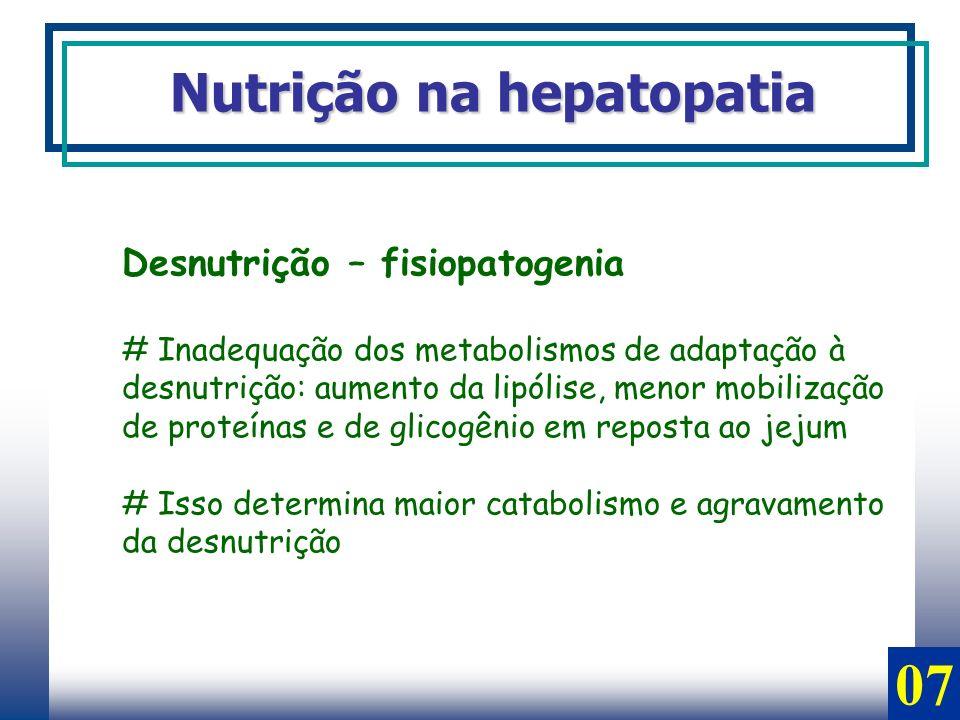 Desnutrição – fisiopatogenia # Inadequação dos metabolismos de adaptação à desnutrição: aumento da lipólise, menor mobilização de proteínas e de glico