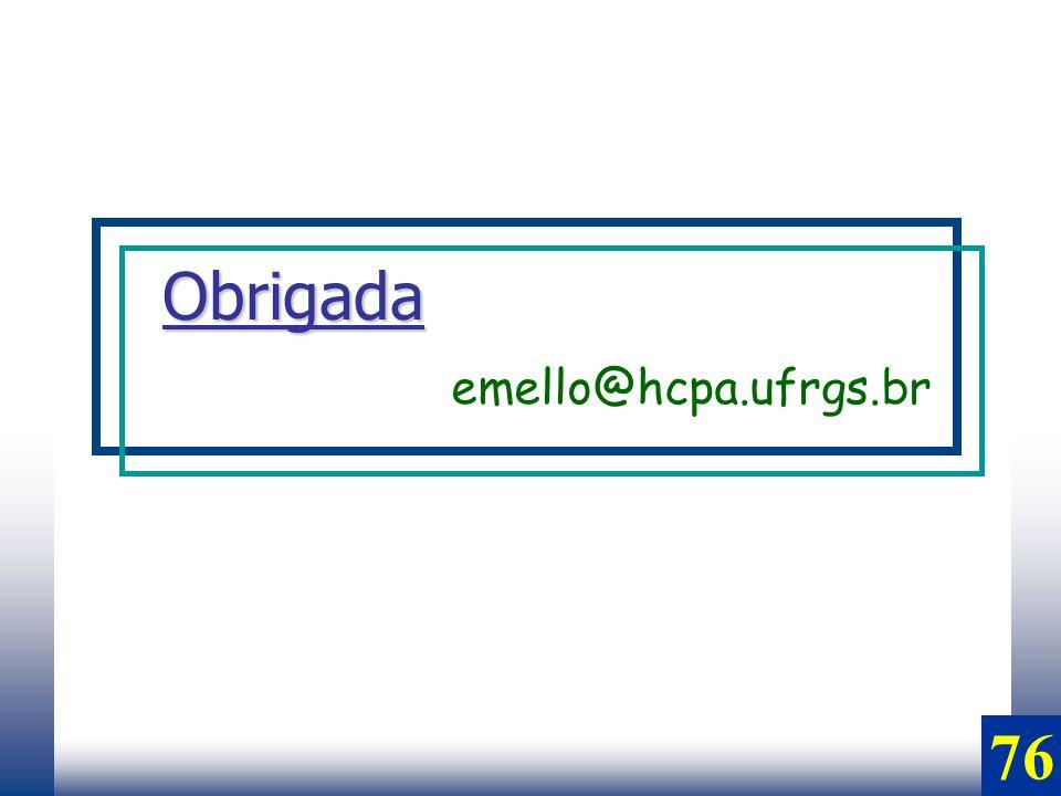 Obrigada emello@hcpa.ufrgs.br 76