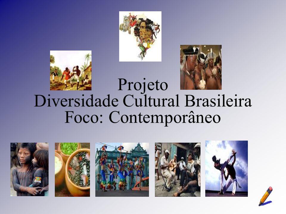 Projeto Diversidade Cultural Brasileira Foco: Contemporâneo