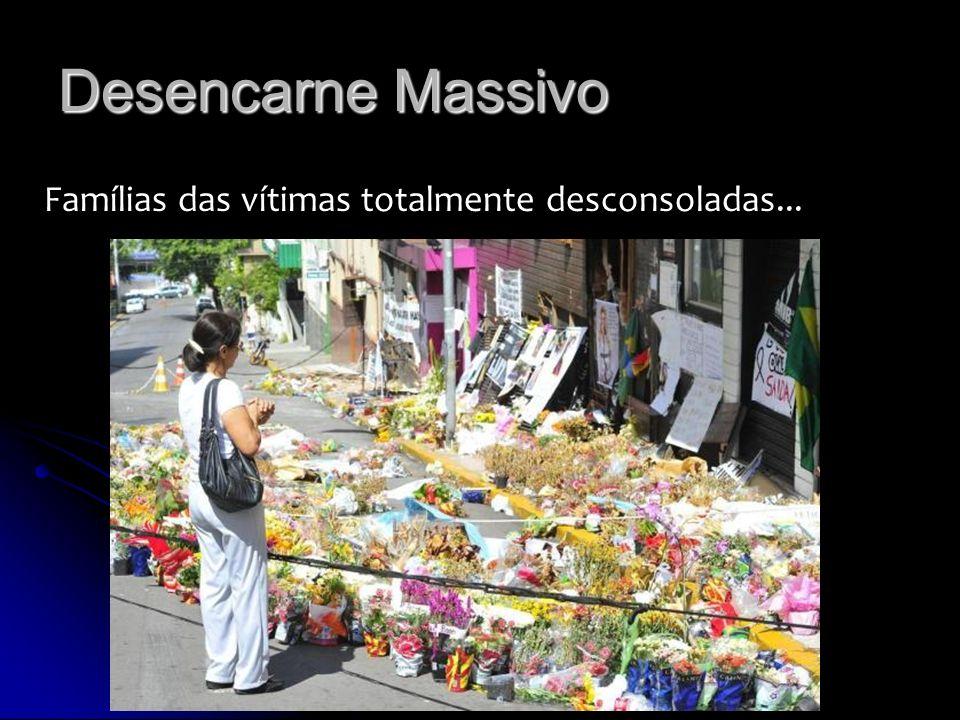 Desencarne Massivo Famílias das vítimas totalmente desconsoladas...