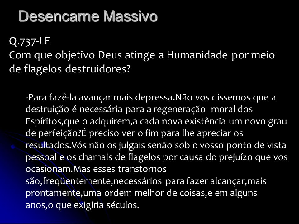 Desencarne Massivo Q.737-LE Com que objetivo Deus atinge a Humanidade por meio de flagelos destruidores? -Para fazê-la avançar mais depressa.Não vos d