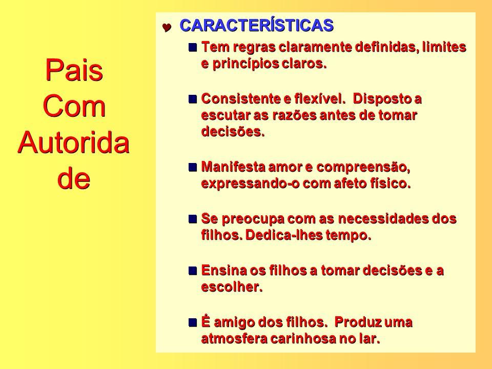 Pais Com Autorida de CARACTERÍSTICAS Tem regras claramente definidas, limites e princípios claros. Consistente e flexível. Disposto a escutar as razõe
