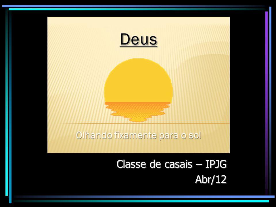 DEUS Olhando fixamente para o sol... Classe de casais – IPJG Abr/12