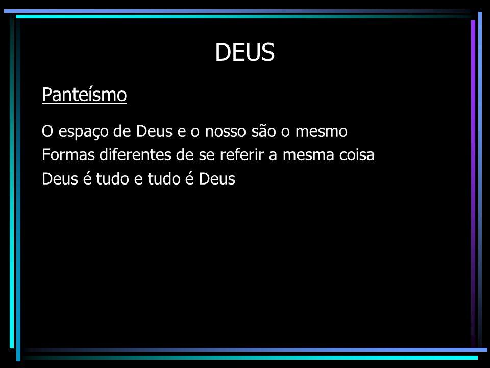 DEUS Panteísmo O espaço de Deus e o nosso são o mesmo Formas diferentes de se referir a mesma coisa Deus é tudo e tudo é Deus A principal obrigação do