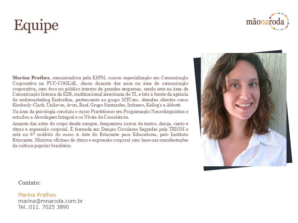 Equipe Marina Prathes, comunicadora pela ESPM, cursou especialização em Comunicação Corporativa na PUC-COGEAE. Atuou durante dez anos na área de comun