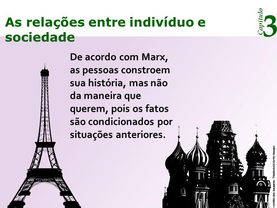 Capítulo 3 As relações entre indivíduo e sociedade Para Marx, só é possível entender as relações sociais dos indivíduos com base: nos antagonismos; nas contradições; na complementaridade entre as classes sociais.